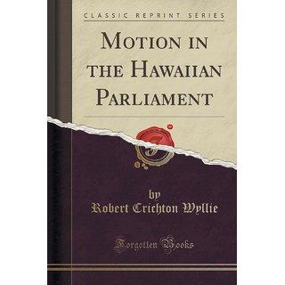 Motion In The Hawaiian Parliament (Classic Reprint)