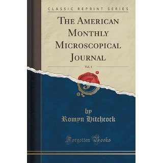 The American Monthly Microscopical Journal, Vol. 4 (Classic Reprint)