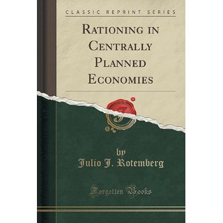 Rationing In Centrally Planned Economies (Classic Reprint)