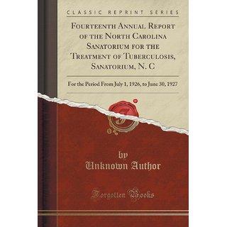 Fourteenth Annual Report Of The North Carolina Sanatorium For The Treatment Of Tuberculosis, Sanatorium, N. C