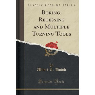 Boring, Recessing And Multiple Turning Tools (Classic Reprint)