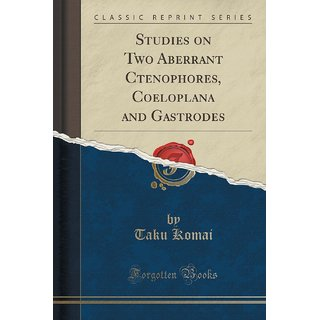 Studies On Two Aberrant Ctenophores, Coeloplana And Gastrodes (Classic Reprint)