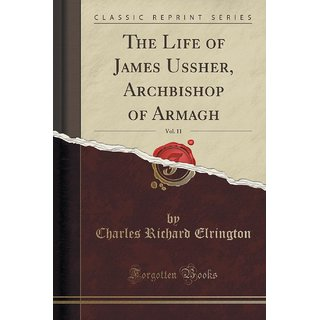 The Life Of James Ussher, Archbishop Of Armagh, Vol. 11 (Classic Reprint)