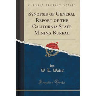 Synopsis Of General Report Of The California State Mining Bureau (Classic Reprint)