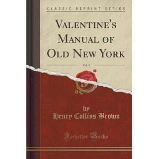 Valentine'S Manual Of Old New York, Vol. 3 (Classic Reprint)