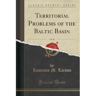 Territorial Problems Of The Baltic Basin, Vol. 18 (Classic Reprint)