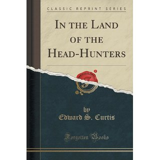 In The Land Of The Head-Hunters (Classic Reprint)
