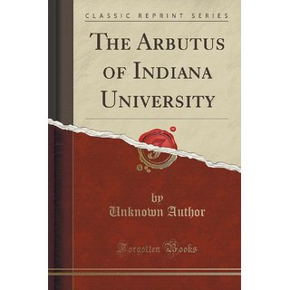The Arbutus Of Indiana University (Classic Reprint)