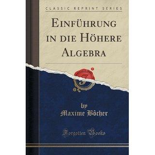 Einf?Hrung In Die H?Here Algebra (Classic Reprint)