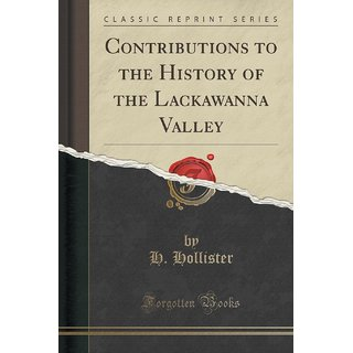Contributions To The History Of The Lackawanna Valley (Classic Reprint)