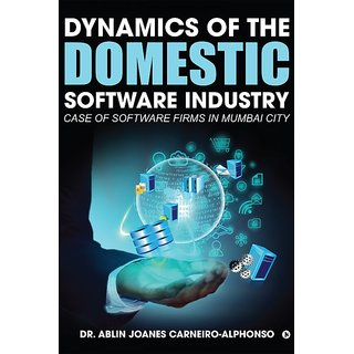Dynamics of the Domestic Software Industry Case of Software Firms in Mumbai City