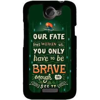 Fuson Designer Back Cover For HTC One X :: HTC One X+ :: HTC One X Plus :: HTC One XT (Bravery Daring Courageous Fearless Heroic)