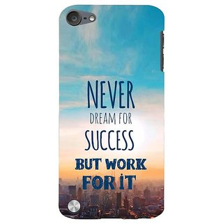 Fuson Designer Phone Back Case Cover Apple IPod Touch 5 :: Apple IPod 5 (5th Generation) ( Work Than Dream For Success )