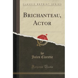 Brichanteau, Actor (Classic Reprint)