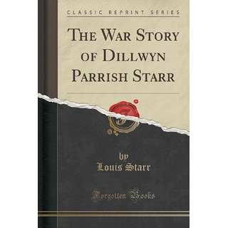 The War Story Of Dillwyn Parrish Starr (Classic Reprint)
