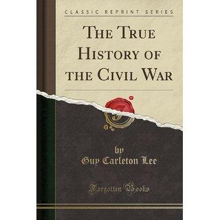 The True History Of The Civil War (Classic Reprint)