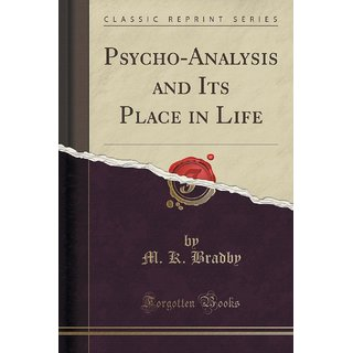 Psycho-Analysis And Its Place In Life (Classic Reprint)