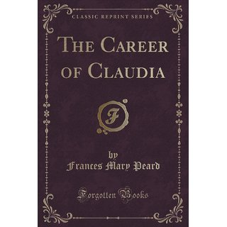 The Career Of Claudia (Classic Reprint)