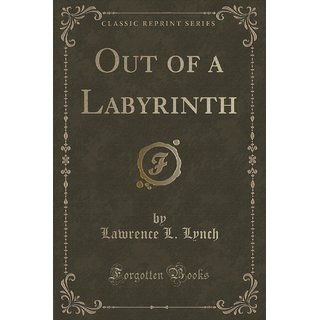 Out Of A Labyrinth (Classic Reprint)