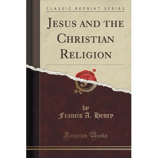 Jesus And The Christian Religion (Classic Reprint)