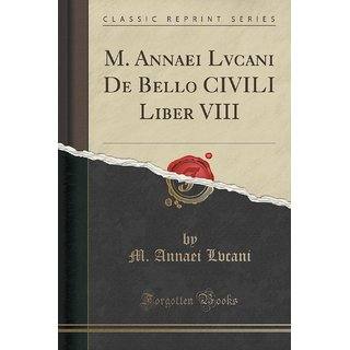 M. Annaei Lvcani De Bello Civili Liber Viii (Classic Reprint)