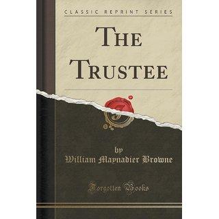 The Trustee (Classic Reprint)