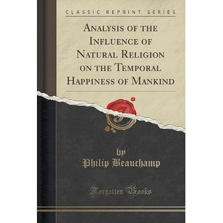 Analysis Of The Influence Of Natural Religion On The Temporal Happiness Of Mankind (Classic Reprint)