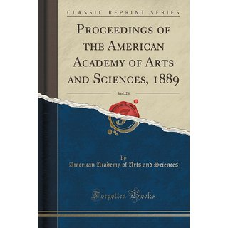 Proceedings Of The American Academy Of Arts And Sciences, 1889, Vol. 24 (Classic Reprint)