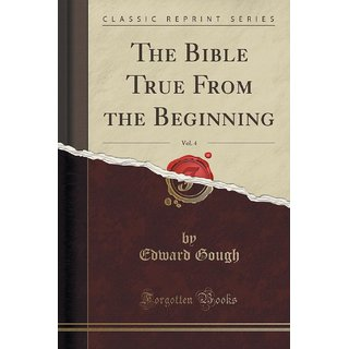 The Bible True From The Beginning, Vol. 4 (Classic Reprint)