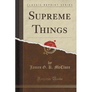 Supreme Things (Classic Reprint)