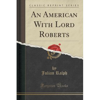 An American With Lord Roberts (Classic Reprint)