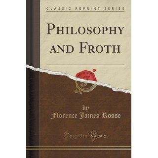 Philosophy And Froth (Classic Reprint)