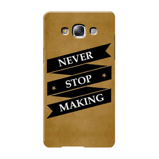 HACHI Never Stop Making Mobile Cover For Samsung Galaxy E7
