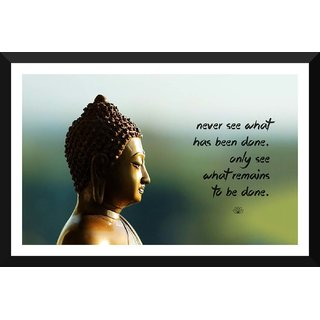 Tallenge - Gautam Buddha Inspirational Quote - Never See What Has Been Done Only See What Remains To Be Done - Large Size Ready To Hang Framed Digital Art Print On Photographic Paper For Home And Office Decor (15x24 Inches)