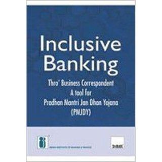 Inclusive Banking Thro' Business Correspondent  A tool for Pradhan Mantri Jan Dhan Yojana Paperback  2015