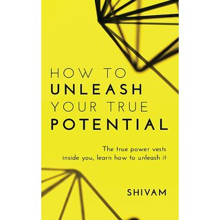 How to unleash your true potential - The true power vests inside you, learn how to unleash it