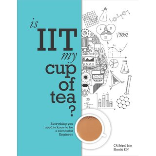 Is IIT My Cup of Tea - Everything you need to know to be a successful engineer