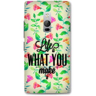 ONE PLUS Two Designer Hard-Plastic Phone Cover From Print Opera - Life Is What You Make
