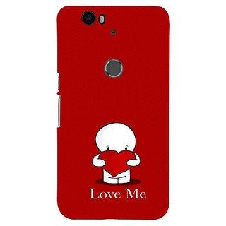 Fuson Designer Phone Back Case Cover Huawei Nexus 6P ( Love Me )