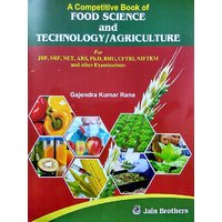 A Competitive Book of Food Science and Technology  Agriculture for JRF, SRF, NET, ARS, Ph.D, BHU, CFTRI, NIFTEM Exam.