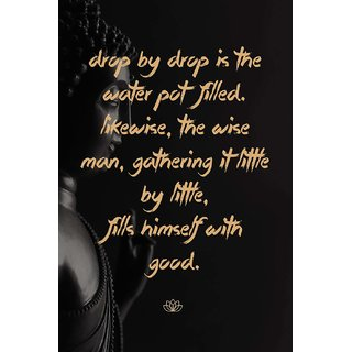 Tallenge - Gautam Buddha Inspirational Quote - Drop by drop is the water pot filled Likewise the wise man fills himself with good - Small Size Unframed Rolled Digital Art Print On Photographic Paper For Home And Office Dcor (8x12 inches)