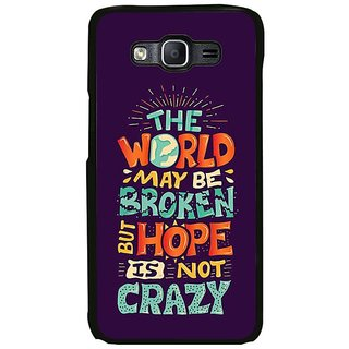 Fuson Designer Phone Back Case Cover Samsung Galaxy On7 ( Broken But Not Crazy World )