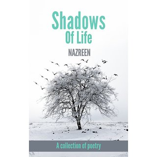 Shadows Of Life  A collection of poetry