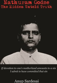 Nathuram Godse The Hidden Untold Truth