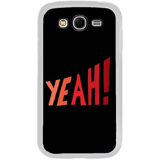 Fuson Designer Phone Back Case Cover Samsung Galaxy Grand Max ( Time To Say Yeah! )