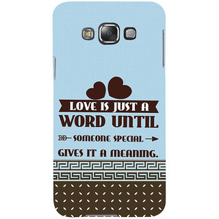 Ifasho Designer Back Case Cover For Samsung Galaxy E7 (2015) :: Samsung Galaxy E7 Duos :: Samsung Galaxy E7 E7000 E7009 E700F E700F/Ds E700H E700H/Dd E700H/Ds E700M E700M/Ds  (Someone Gives It A Meaning)