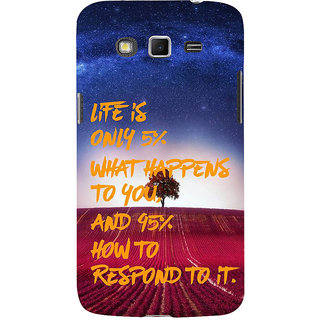 Ifasho Designer Back Case Cover For Samsung Galaxy Grand 2 :: Samsung Galaxy Grand 2 G7105 :: Samsung Galaxy Grand 2 G7102 :: Samsung  Galaxy Grand Ii (Life Is What Incident Appear Chance)