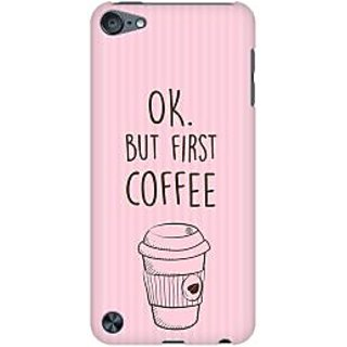 RAYITE Coffee First Premium Printed Mobile Back Case Cover For Apple IPod Touch 6