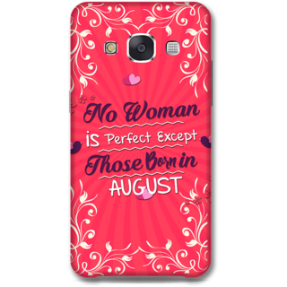 Samsung Galaxy E7 Designer Hard-Plastic Phone Cover From Print Opera -Perfect Woman Born In August