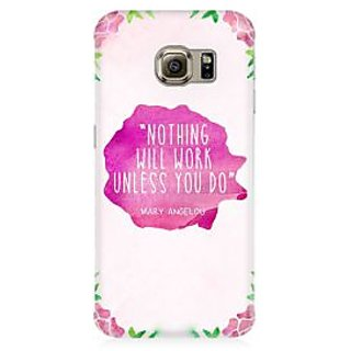 RAYITE Nothing Will Work Premium Printed Mobile Back Case Cover For Samsung S6 Edge G9250